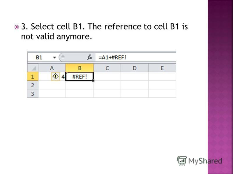 3. Select cell B1. The reference to cell B1 is not valid anymore.
