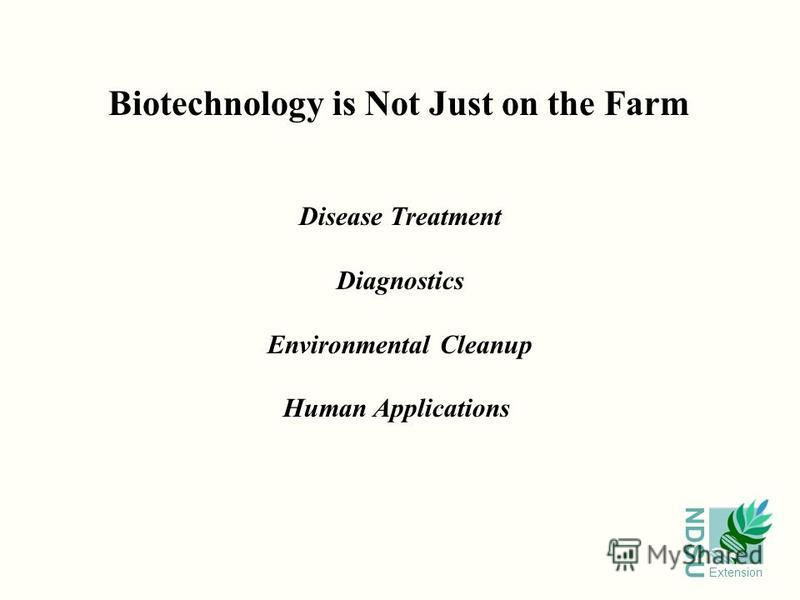 NDSU Extension Biotechnology is Not Just on the Farm Disease Treatment Diagnostics Environmental Cleanup Human Applications