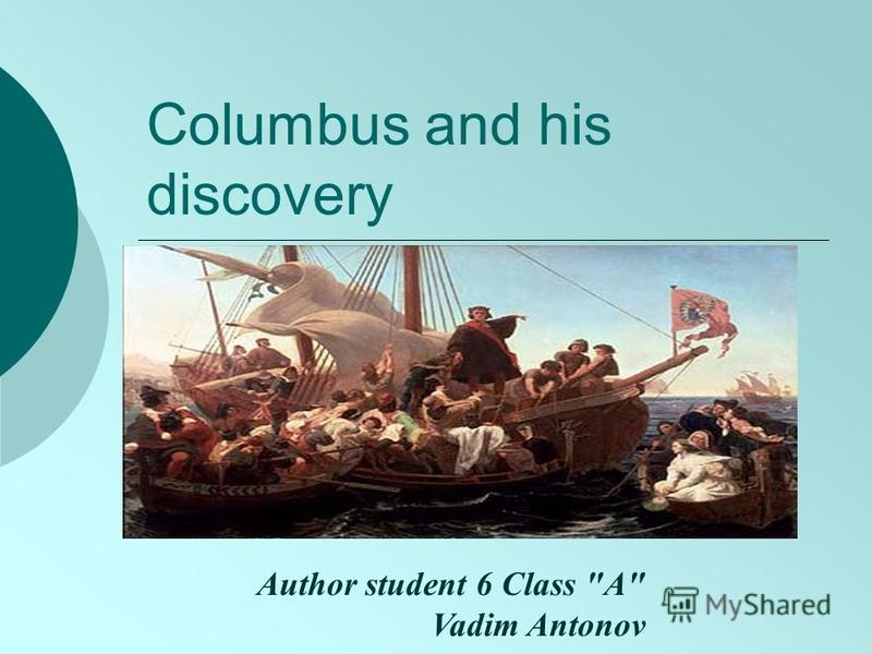 Columbus and his discovery Author student 6 Class A Vadim Antonov
