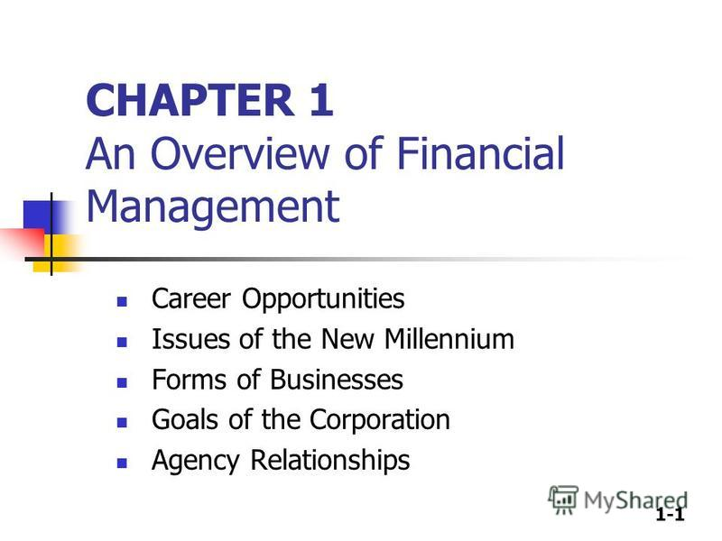 1-1 CHAPTER 1 An Overview of Financial Management Career Opportunities Issues of the New Millennium Forms of Businesses Goals of the Corporation Agency Relationships