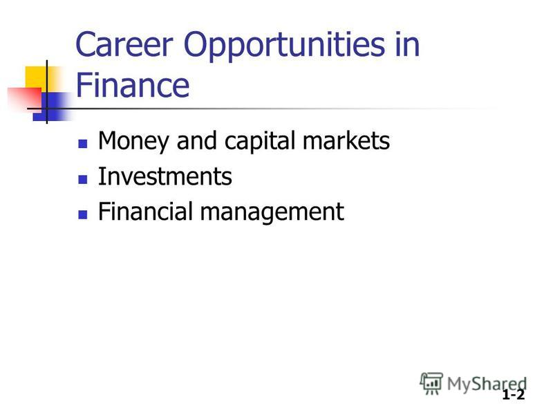 1-2 Career Opportunities in Finance Money and capital markets Investments Financial management