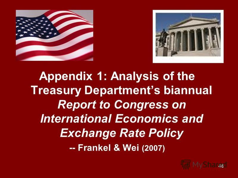 48 Appendix 1: Analysis of the Treasury Departments biannual Report to Congress on International Economics and Exchange Rate Policy -- Frankel & Wei (2007)