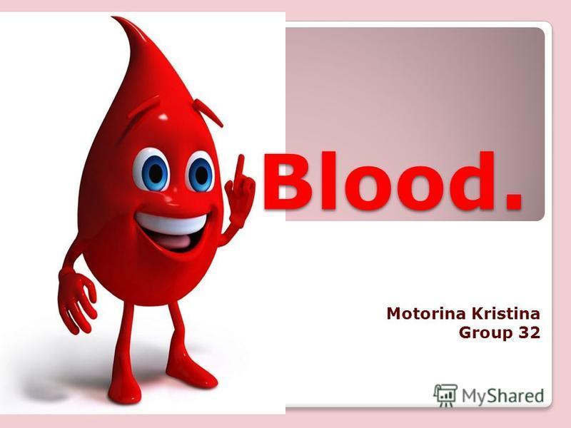 Blood. Motorina Kristina Group 32