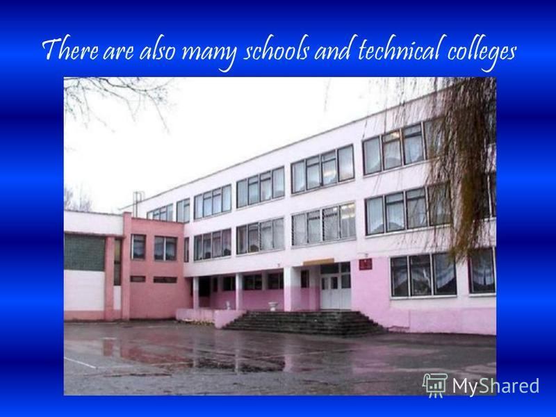 There are also many schools and technical colleges