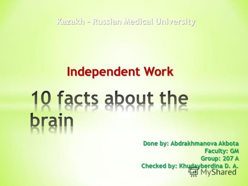 Independent Work Kazakh – Russian Medical University Done by: Abdrakhmanova Akbota Faculty: GM Group: 207 A Checked by: Khudayberdina D. A.