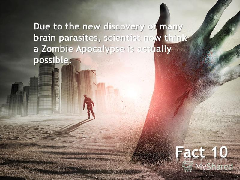 Due to the new discovery of many brain parasites, scientist now think a Zombie Apocalypse is actually possible.