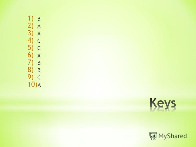 1) B 2) A 3) A 4) C 5) C 6) A 7) B 8) B 9) C 10) A