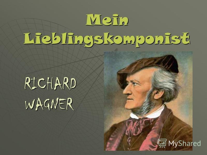 Mein Lieblingskomponist RICHARD RICHARDWAGNER