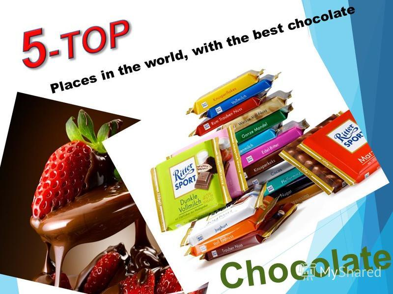 Chocolate Places in the world, with the best chocolate