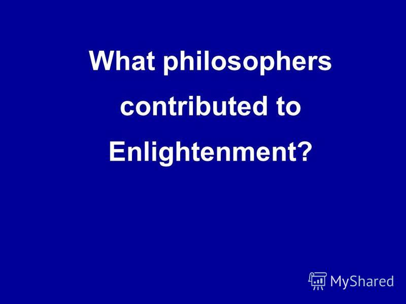 What philosophers contributed to Enlightenment?