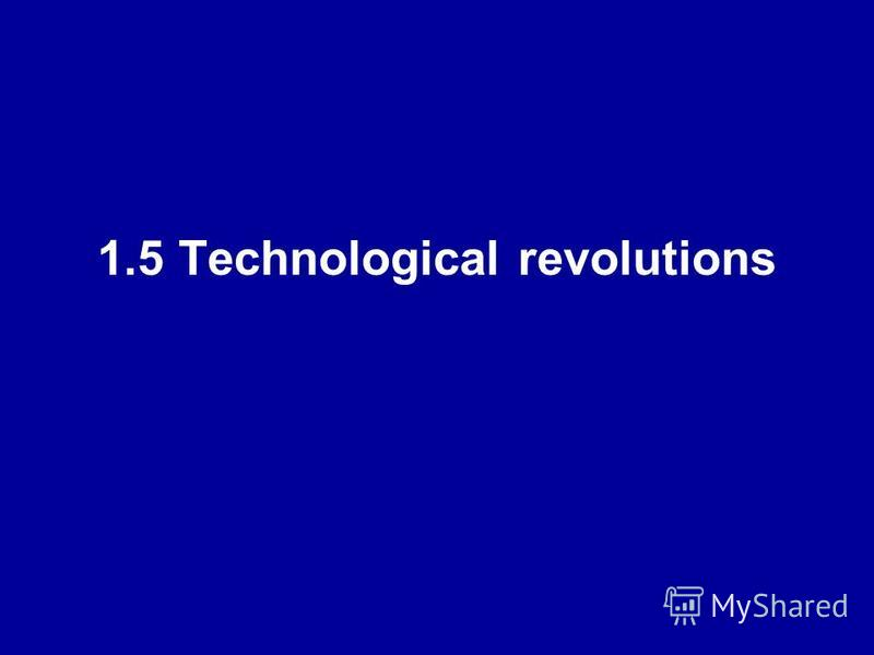 1.5 Technological revolutions
