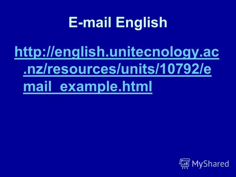 E-mail English http://english.unitecnology.ac.nz/resources/units/10792/e mail_example.html