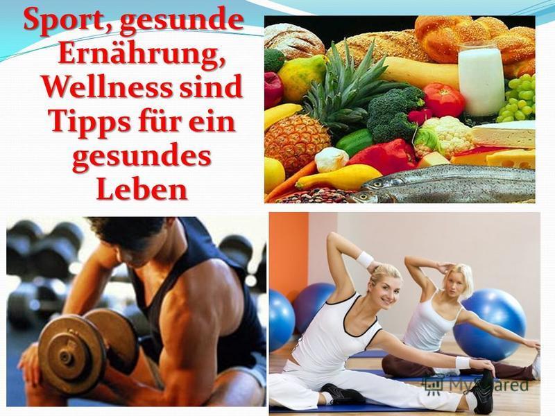 Sport, gesunde Ernährung, Wellness sind Tipps für ein gesundes Leben