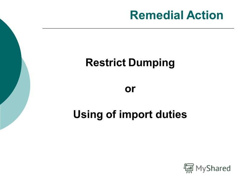 Remedial Action Restrict Dumping or Using of import duties