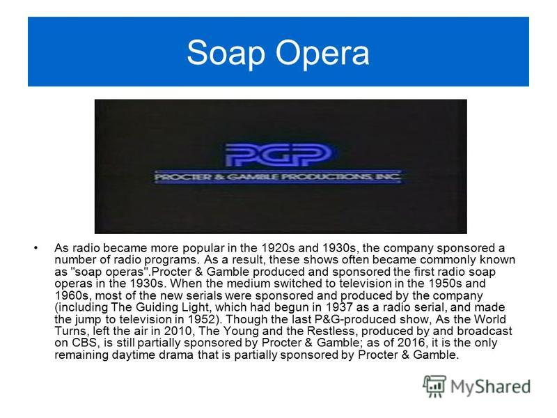 Soap Opera As radio became more popular in the 1920s and 1930s, the company sponsored a number of radio programs. As a result, these shows often became commonly known as