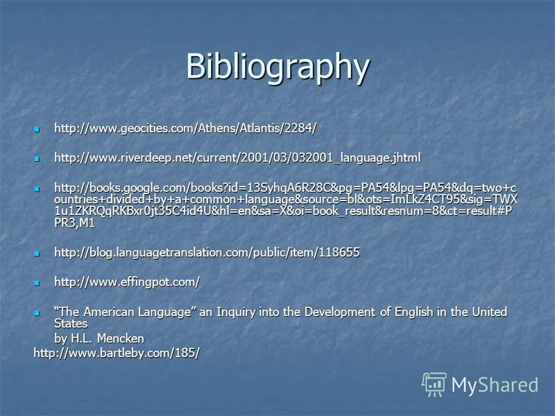 Bibliography http://www.geocities.com/Athens/Atlantis/2284/ http://www.geocities.com/Athens/Atlantis/2284/ http://www.riverdeep.net/current/2001/03/032001_language.jhtml http://www.riverdeep.net/current/2001/03/032001_language.jhtml http://books.goog