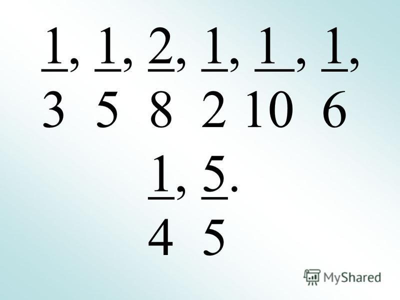 1, 1, 2, 1, 1, 1, 3 5 8 2 10 6 1, 5. 4 5