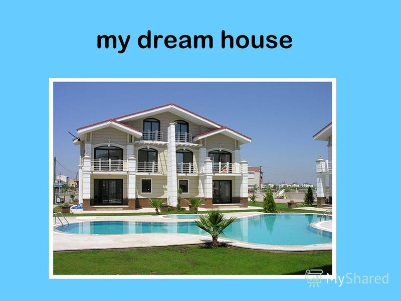 my dream house simple words My dream house after matching and colouring, ss cut and paste the furniture in the house according to the description next they arrange the furniture in the house and have fun by putting things somewhere else: eg the bath in the living, the bed in the hall.