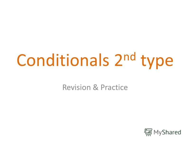 Conditionals 2 nd type Revision & Practice