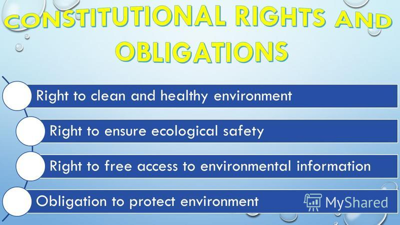 Right to clean and healthy environment Right to ensure ecological safety Right to free access to environmental information Obligation to protect environment