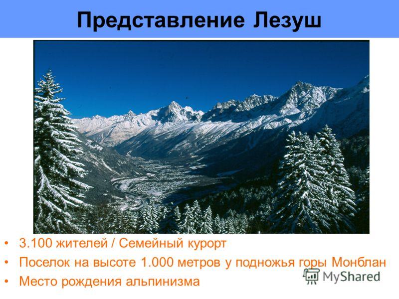 Представление Лезуш 3.100 жителей / Семейный курорт Поселок на высоте 1.000 метров у подножья горы Монблан Место рождения альпинизма