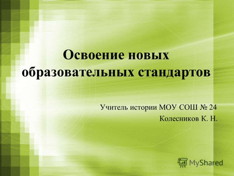 Освоение новых образовательных стандартов Учитель истории МОУ СОШ 24 Колесников К. Н.