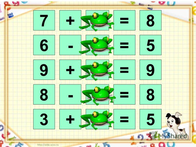 7+1=8 6-1=5 9+0=9 8-0=8 3+2=5