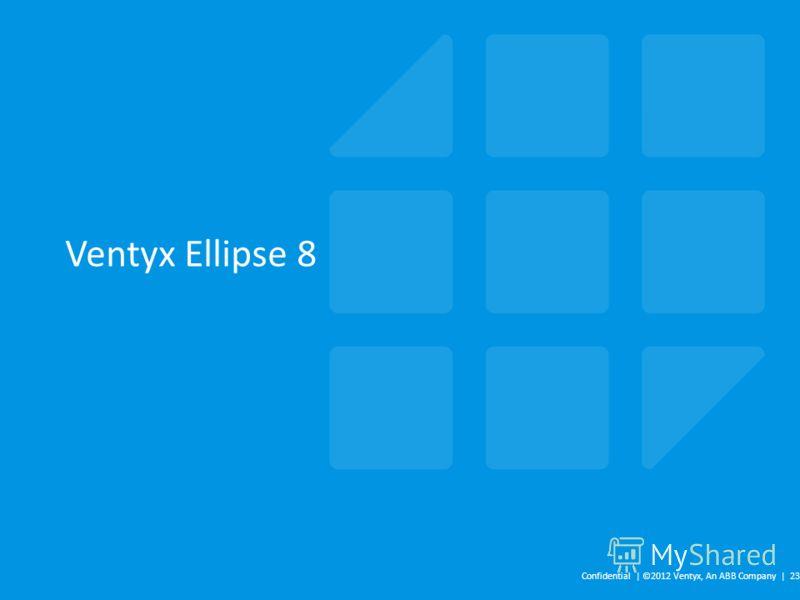 Ventyx Ellipse 8 Confidential | ©2012 Ventyx, An ABB Company | 23
