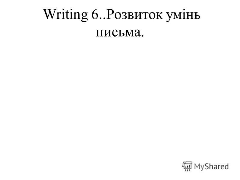 Writing 6..Розвиток умінь письма.