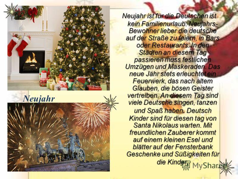 Neujahr ist für die Deutschen ist kein Familienurlaub. Neujahrs- Bewohner lieber die deutsche auf der Straße zu feiern, in Bars oder Restaurants. In den Städten an diesem Tag passieren muss festlichen Umzügen und Maskeraden. Das neue Jahr stets erleu