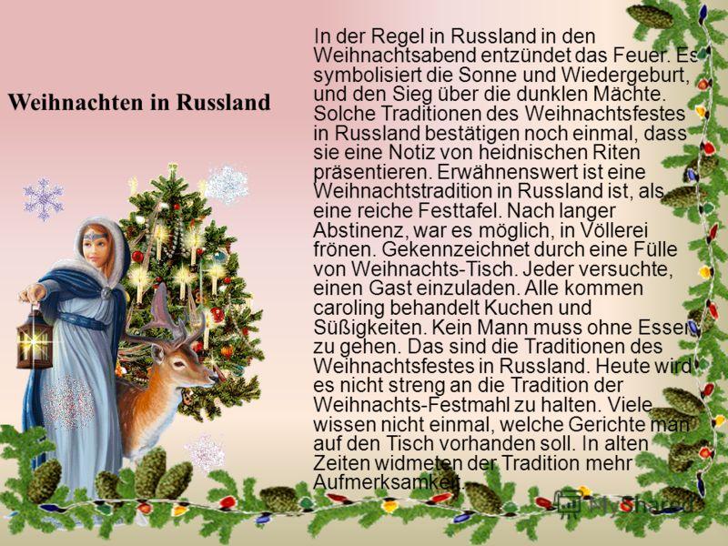 Weihnachten in Russland In der Regel in Russland in den Weihnachtsabend entzündet das Feuer. Es symbolisiert die Sonne und Wiedergeburt, und den Sieg über die dunklen Mächte. Solche Traditionen des Weihnachtsfestes in Russland bestätigen noch einmal,