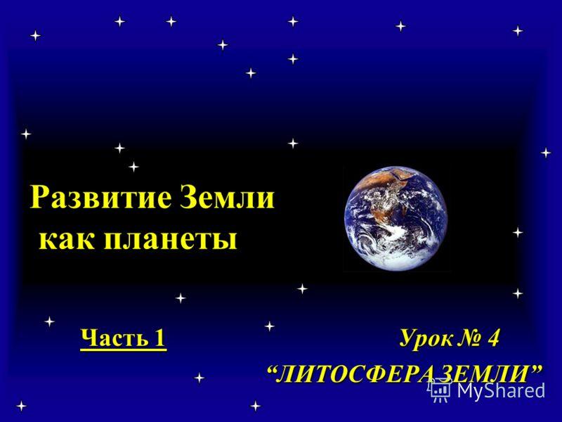 Развитие Земли как планеты Часть 1 Урок 4 ЛИТОСФЕРА ЗЕМЛИ ЛИТОСФЕРА ЗЕМЛИ