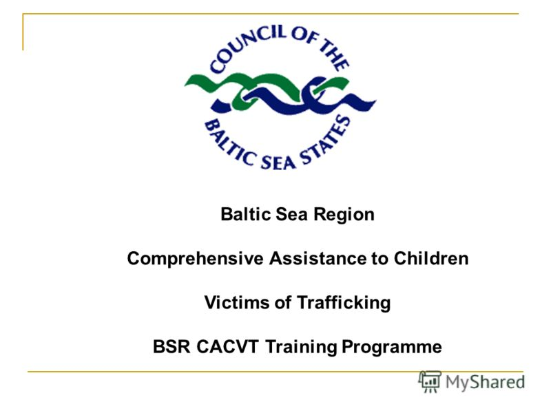 Baltic Sea Region Comprehensive Assistance to Children Victims of Trafficking BSR CACVT Training Programme