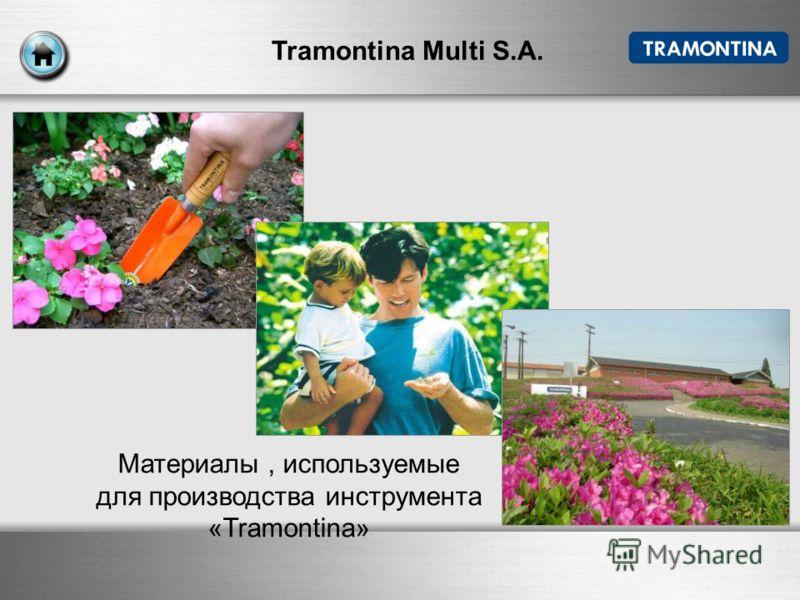 Tramontina Multi S.A. Материалы, используемые для производства инструмента «Tramontina»