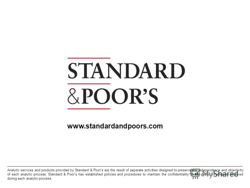 27. Permission to reprint or distribute any content from this presentation requires the prior written approval of Standard & Poors. Analytic services and products provided by Standard & Poors are the result of separate activities designed to preserve