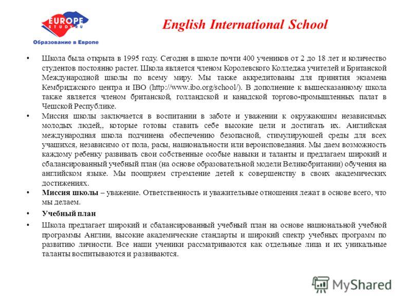 English International School Школа была открыта в 1995 году. Сегодня в школе почти 400 учеников от 2 до 18 лет и количество студентов постоянно растет. Школа является членом Королевского Колледжа учителей и Британской Международной школы по всему мир