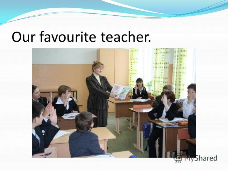 Our favourite teacher.