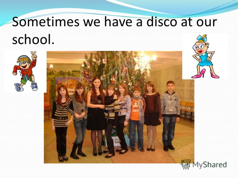 Sometimes we have a disco at our school.
