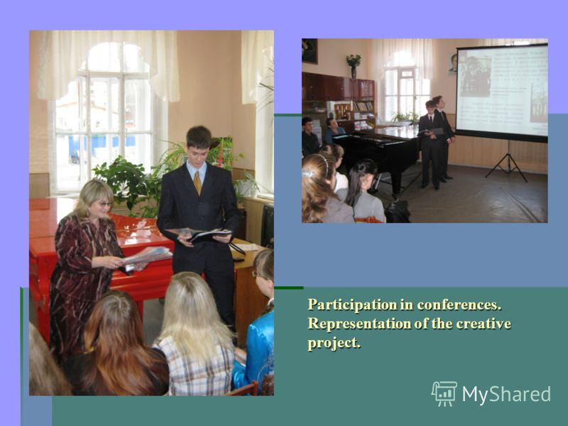 Participation in conferences. Representation of the creative project.