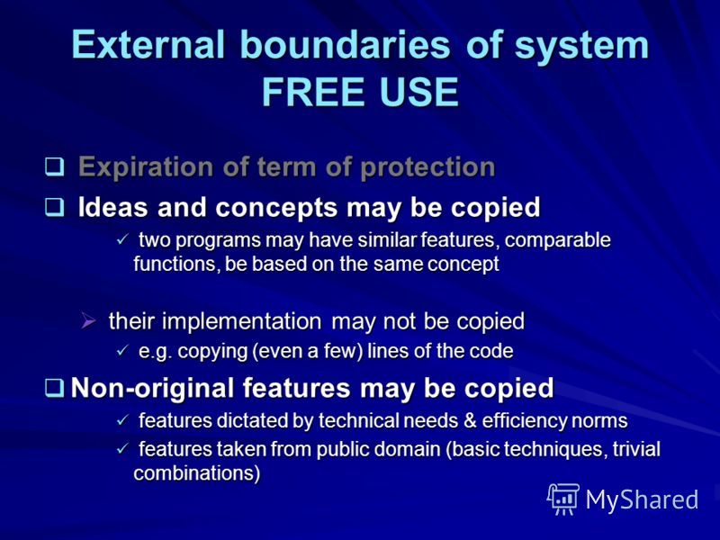 External boundaries of system FREE USE Expiration of term of protection Expiration of term of protection Ideas and concepts may be copied Ideas and concepts may be copied two programs may have similar features, comparable functions, be based on the s