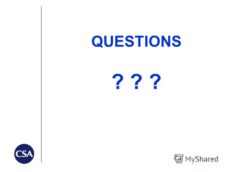 QUESTIONS ? ? ?