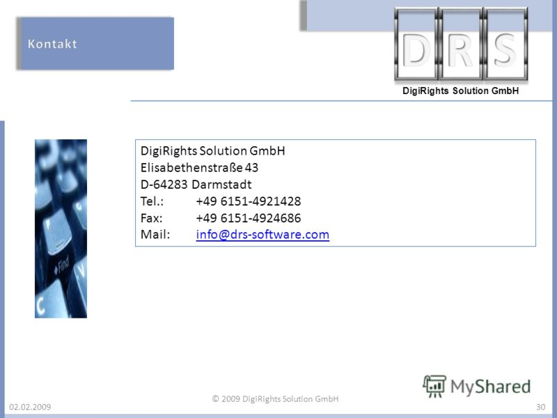 DigiRights Solution GmbH 02.02.2009 DigiRights Solution GmbH Elisabethenstraße 43 D-64283 Darmstadt Tel.:+49 6151-4921428 Fax:+49 6151-4924686 Mail:info@drs-software.cominfo@drs-software.com 30 © 2009 DigiRights Solution GmbH