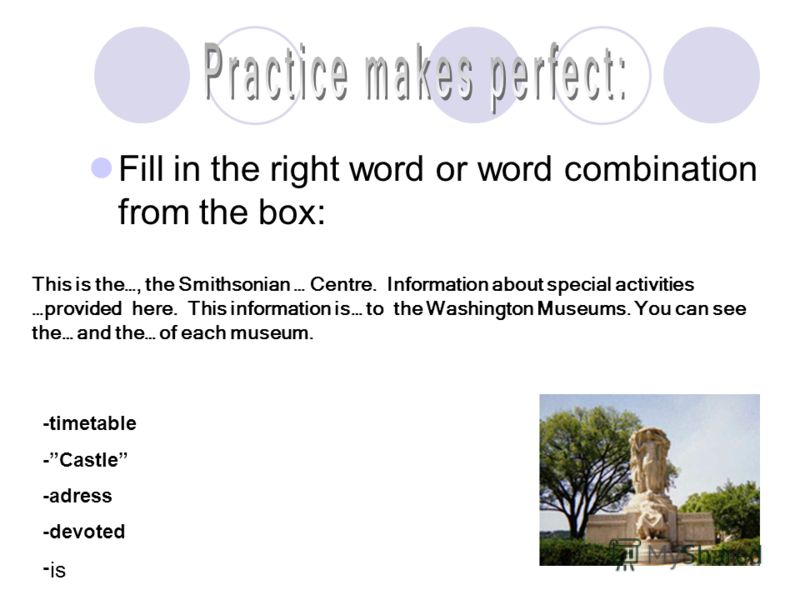 Fill in the right word or word combination from the box: This is the…, the Smithsonian … Centre. Information about special activities …provided here. This information is… to the Washington Museums. You can see the… and the… of each museum. -timetable