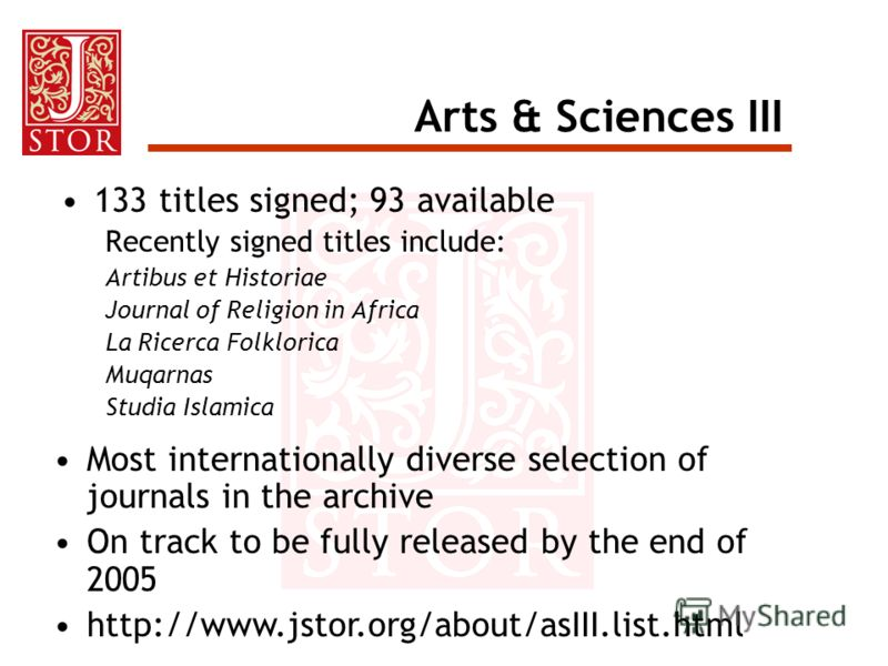 Arts & Sciences III 133 titles signed; 93 available Recently signed titles include: Artibus et Historiae Journal of Religion in Africa La Ricerca Folklorica Muqarnas Studia Islamica Most internationally diverse selection of journals in the archive On