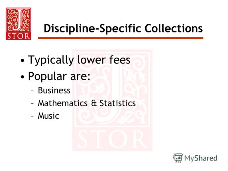 Discipline-Specific Collections Typically lower fees Popular are: –Business –Mathematics & Statistics –Music
