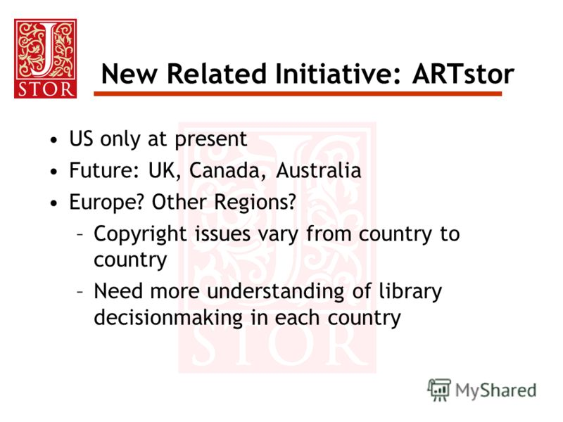 US only at present Future: UK, Canada, Australia Europe? Other Regions? –Copyright issues vary from country to country –Need more understanding of library decisionmaking in each country