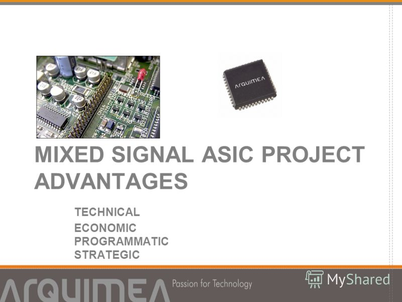 MIXED SIGNAL ASIC PROJECT ADVANTAGES TECHNICAL ECONOMIC PROGRAMMATIC STRATEGIC