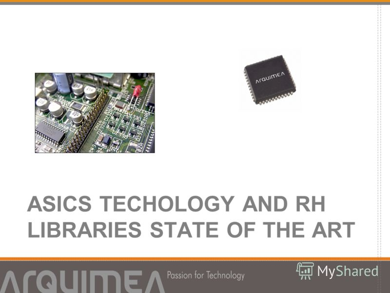 ASICS TECHOLOGY AND RH LIBRARIES STATE OF THE ART