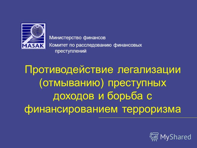 Противодействие легализации (отмыванию) преступных доходов и борьба с финансированием терроризма Министерство финансов Комитет по расследованию финансовых преступлений