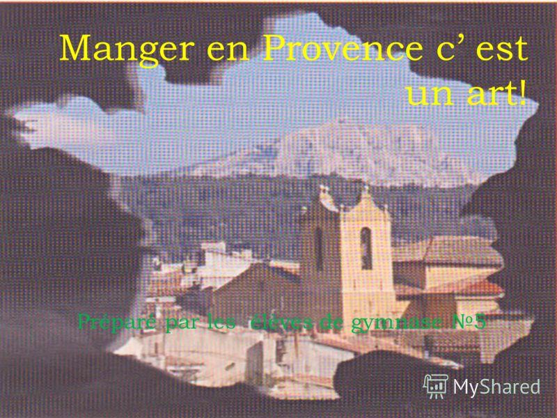 Manger en Provence c est un art! Préparé par les élèves de gymnase 5